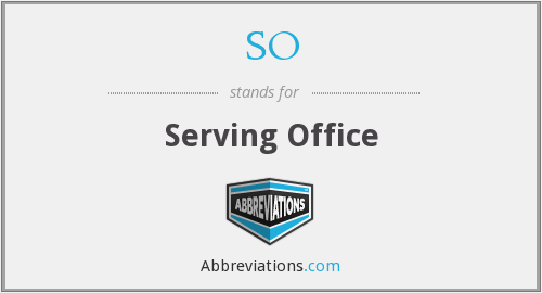 SO - Serving Office
