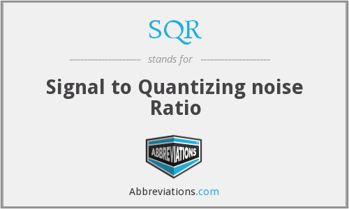 SQR - Signal to Quantizing noise Ratio
