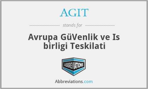 AGIT - Avrupa GüVenlik ve Is birligi Teskilati