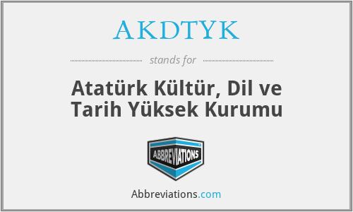 AKDTYK - Atatürk Kültür, Dil ve Tarih Yüksek Kurumu