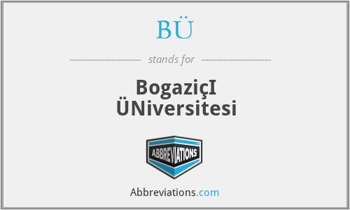 BÜ - BogaziçI ÜNiversitesi