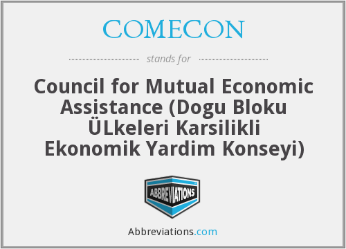 COMECON - Council for Mutual Economic Assistance (Dogu Bloku ÜLkeleri Karsilikli Ekonomik Yardim Konseyi)