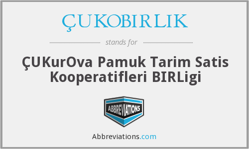 What does ÇUKOBIRLIK stand for?