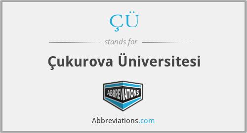 ÇÜ - Çukurova Üniversitesi