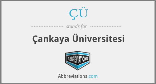 ÇÜ - Çankaya Üniversitesi