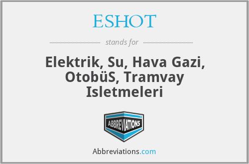ESHOT - Elektrik, Su, Hava Gazi, OtobüS, Tramvay Isletmeleri