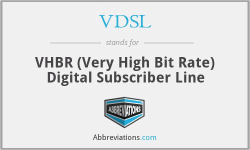 VDSL - VHBR (Very High Bit Rate) Digital Subscriber Line
