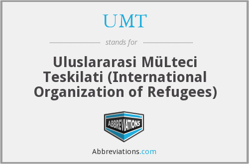 UMT - Uluslararasi MüLteci Teskilati (International Organization of Refugees)