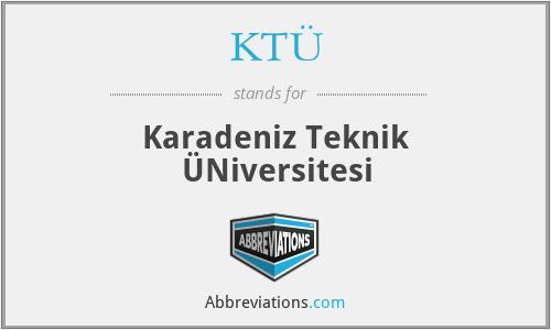 KTÜ - Karadeniz Teknik ÜNiversitesi