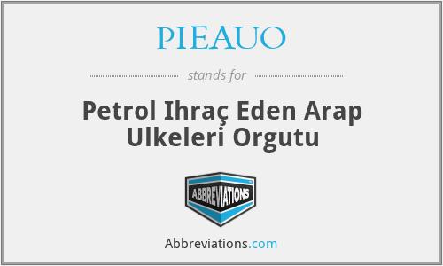 PIEAUO - Petrol Ihraç Eden Arap Ulkeleri Orgutu