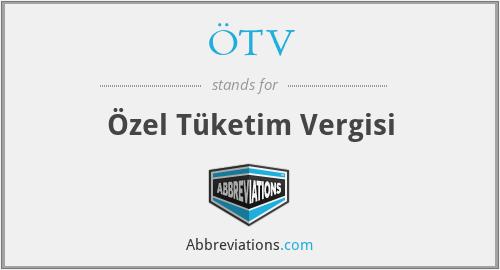 ÖTV - Özel Tüketim Vergisi