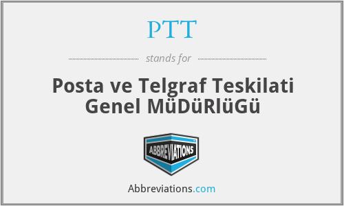 PTT - Posta ve Telgraf Teskilati Genel MüDüRlüGü