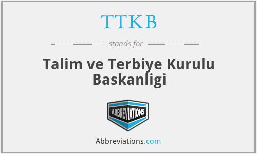 TTKB - Talim ve Terbiye Kurulu Baskanligi