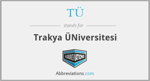 TÜ - Trakya ÜNiversitesi