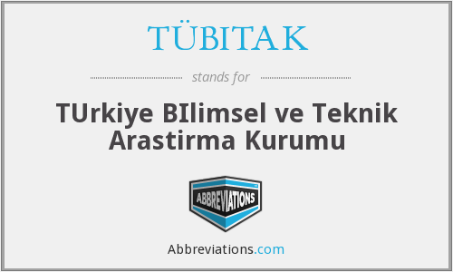 TÜBITAK - TUrkiye BIlimsel ve Teknik Arastirma Kurumu