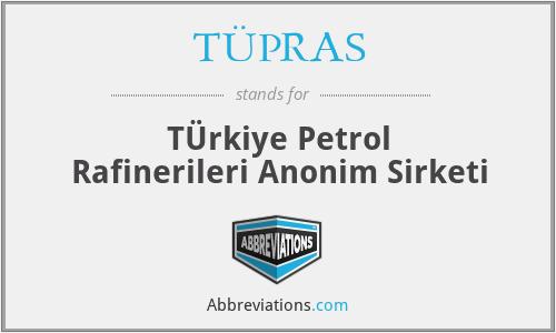 TÜPRAS - TÜrkiye Petrol Rafinerileri Anonim Sirketi