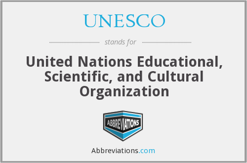 UNESCO - United Nations Educational, Scientific, and Cultural Organization (Birlesmis Milletler Egitim, Bilim, ve KüLtüR Teskilati)