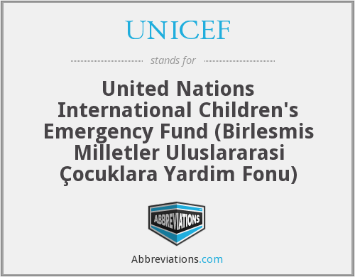 UNICEF - United Nations International Children's Emergency Fund (Birlesmis Milletler Uluslararasi Çocuklara Yardim Fonu)