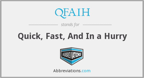 QFAIH - Quick, Fast, And In a Hurry