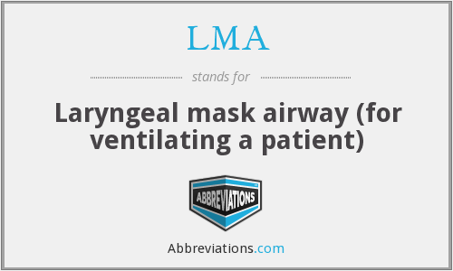 LMA - Laryngeal mask airway (for ventilating a patient)