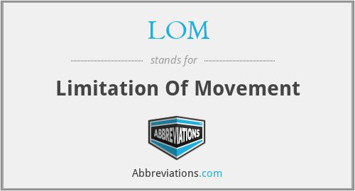 LOM - Limitation Of Movement