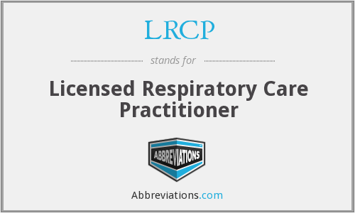 LRCP - Licensed Respiratory Care Practitioner