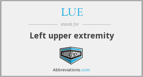 LUE - Left upper extremity