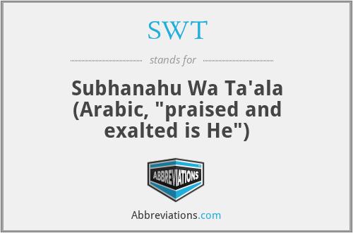 SWT - Subhanahu Wa Ta'ala (Arabic,