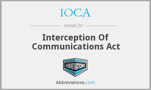 IOCA - Interception Of Communications Act