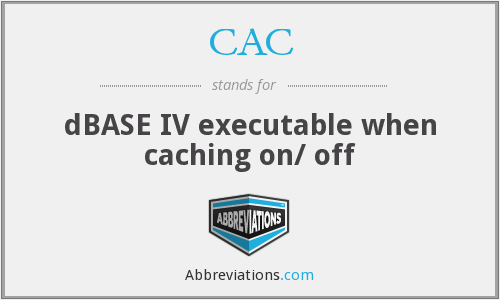 CAC - dBASE IV executable when caching on/ off