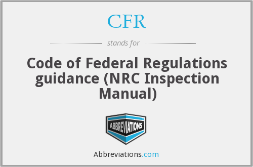 CFR - Code of Federal Regulations guidance (NRC Inspection Manual)