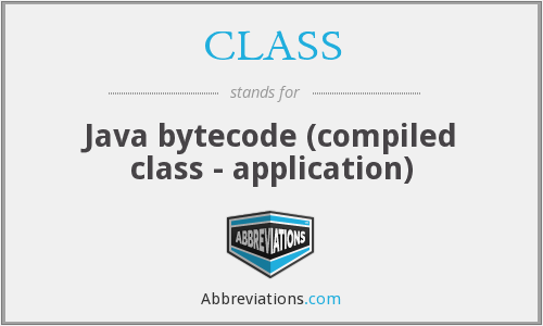 CLASS - Java bytecode (compiled class - application)