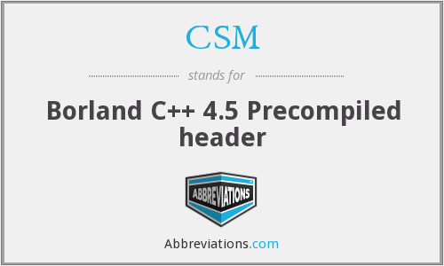 CSM - Borland C++ 4.5 Precompiled header