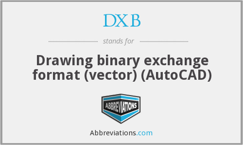 DXB - Drawing binary exchange format (vector) (AutoCAD)