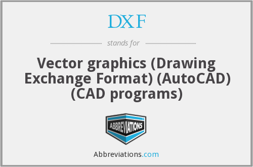 DXF - Vector graphics (Drawing Exchange Format) (AutoCAD) (CAD programs)