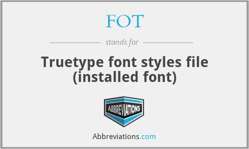 FOT - Truetype font styles file (installed font)