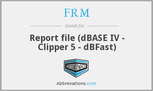 FRM - Report file (dBASE IV - Clipper 5 - dBFast)