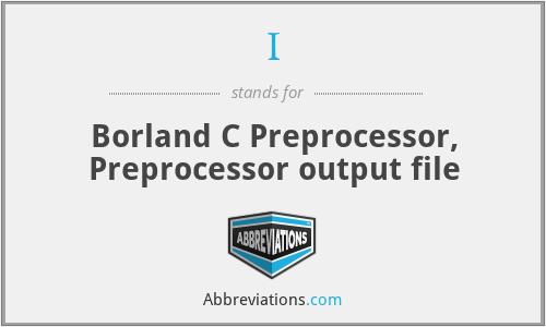 I - Borland C Preprocessor, Preprocessor output file