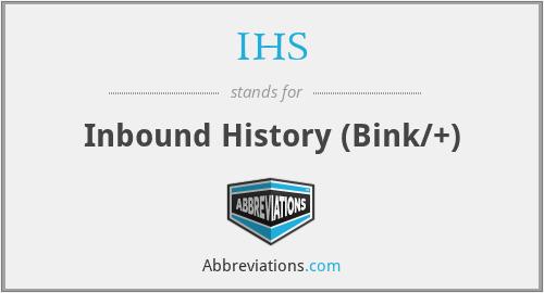 IHS - Inbound History (Bink/+)