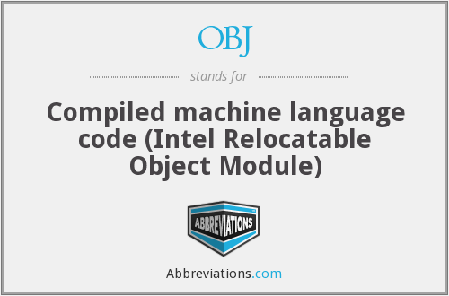 OBJ - Compiled machine language code (Intel Relocatable Object Module)