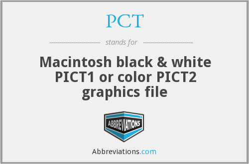 PCT - Macintosh black & white PICT1 or color PICT2 graphics file