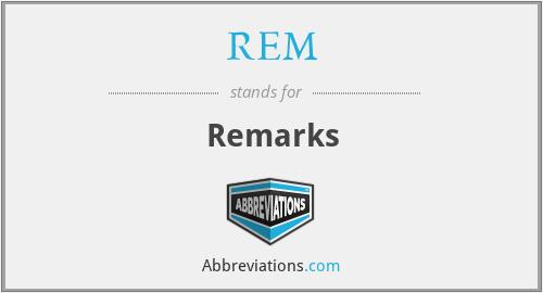 REM - Remarks