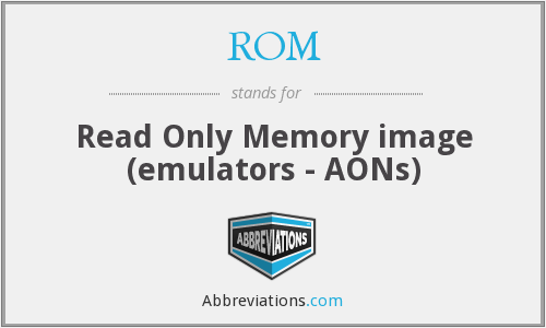 ROM - Read Only Memory image (emulators - AONs)