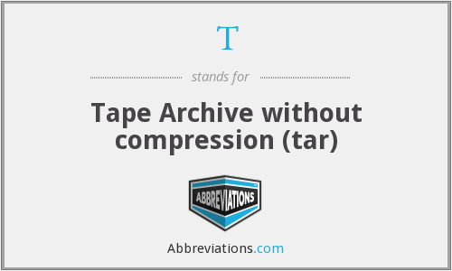 T - Tape Archive without compression (tar)