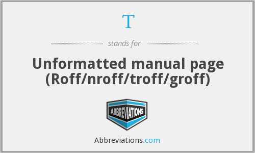 T - Unformatted manual page (Roff/nroff/troff/groff)