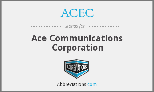 ACEC - Ace Communications Corporation