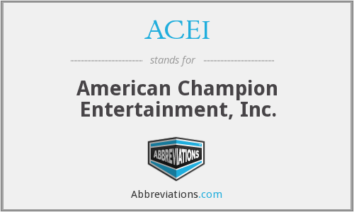 ACEI - American Champion Entertainment, Inc.