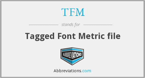 TFM - Tagged Font Metric file