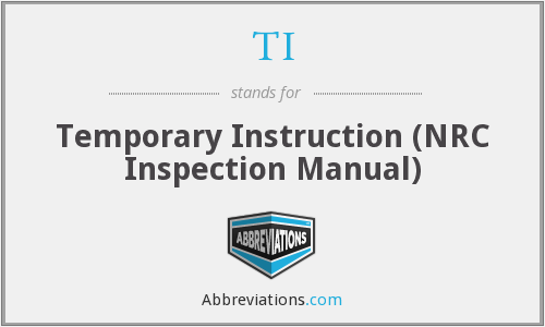 TI - Temporary Instruction (NRC Inspection Manual)