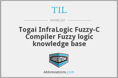 TIL - Togai InfraLogic Fuzzy-C Compiler Fuzzy logic knowledge base